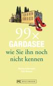 Bruckmann Reiseführer: 99 x Gardasee, wie Sie ihn noch nicht kennen