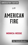 American Fire Love Arson And Life In A Vanishing Land By Monica Hesse Conversation Starters