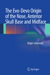 The Evo-Devo Origin Of The Nose Anterior Skull Base And Midface