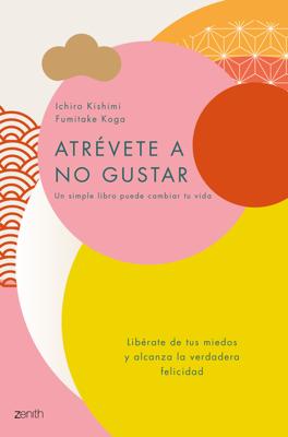 Ichiro Kishimi & Fumitake Koga - Atrévete a no gustar book
