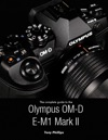 The Complete Guide To The Olympus O-md E-m1 Mark Ii