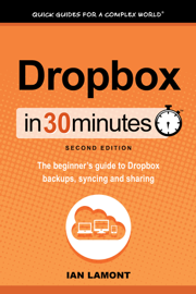 Dropbox in 30 Minutes, Second Edition book