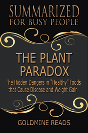 """The Plant Paradox - Summarized for Busy People: The Hidden Dangers in """"Healthy"""" Foods that Cause Disease and Weight Gain"""