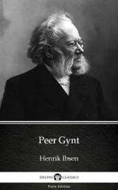 PEER GYNT BY HENRIK IBSEN - DELPHI CLASSICS (ILLUSTRATED)