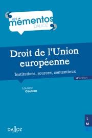 DROIT DE LUNION EUROPéENNE. INSTITUTIONS, SOURCES, CONTENTIEUX