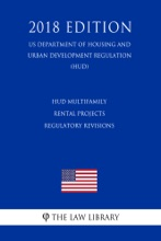 HUD Multifamily Rental Projects - Regulatory Revisions (US Department Of Housing And Urban Development Regulation) (HUD) (2018 Edition)