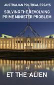 Australian Political Essays: Solving the Revolving Prime Minister Problem