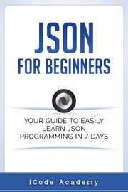 Json for Beginners: Your Guide to Easily Learn Json In 7 Days book