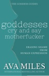 Goddesses Cry And Say Motherfcker