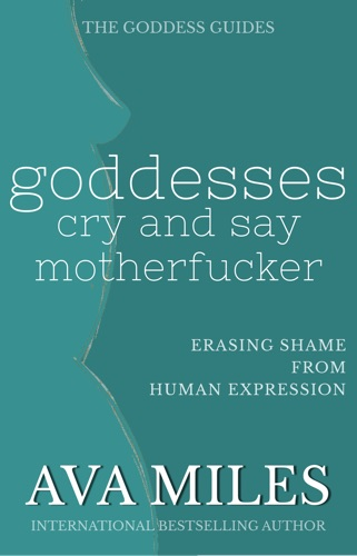Ava Miles - Goddesses Cry and Say Motherf*cker