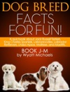 Dog Breed Facts For Fun Book J-M