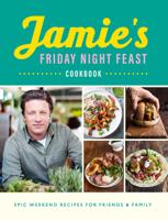 Jamie Oliver - Jamie's Friday Night Feast Cookbook artwork