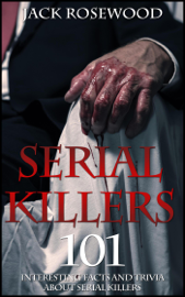 Serial Killers: 101 Interesting Facts And Trivia About Serial Killers book