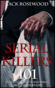 Serial Killers: 101 Interesting Facts And Trivia About Serial Killers Book Review