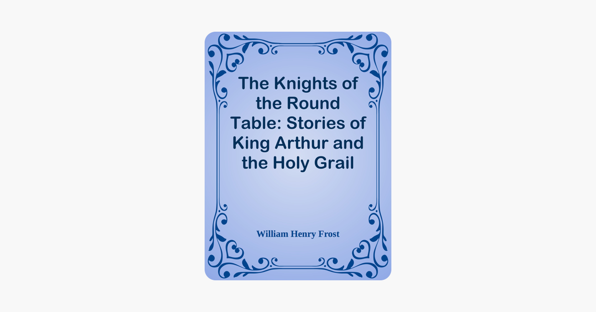 ‎The Knights of the Round Table: Stories of King Arthur and the Holy Grail