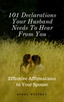 101 Declarations Your Husband Needs To Hear From You Effective Affirmations To Your Spouse