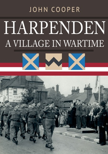 John Cooper - Harpenden: A Village in Wartime