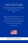 Action To Ensure Authority To Issue Permits Under The Prevention Of Significant Deterioration Program To Sources Of Greenhouse Gas Emissions US Environmental Protection Agency Regulation EPA 2018 Edition