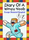 Diary Of A Wimpy Noob Escape Haunted Hospital