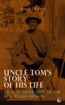 Uncle Toms Story Of His Life An Autobiography Of The Rev Josiah Henson