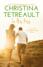 In His Kiss - Christina Tetreault book summary
