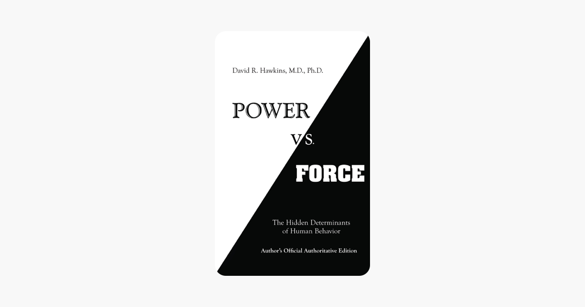 Power vs. Force - David R. Hawkins, M.D. Ph.D.