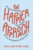 Nancy Jane Smith - The Happier Approach: Be Kind To Yourself, Feel Happier and Still Accomplish Your Goals artwork