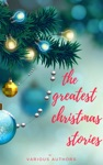 The Greatest Christmas Stories 120 Authors 250 Magical Christmas Stories
