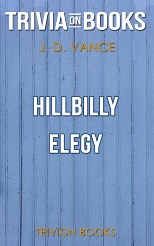 Trivia-On-Books - Hillbilly Elegy: A Memoir of a Family and Culture in Crisis by J.D. Vance (Trivia-On-Books)