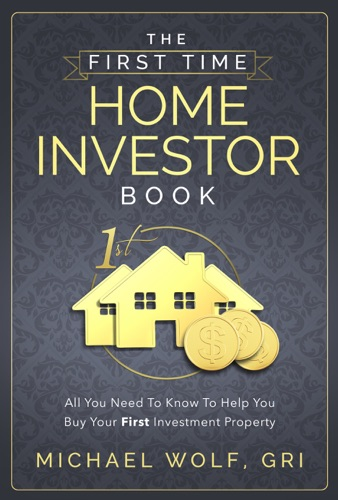 Michael Wolf - The First Time Home Investor Book