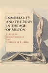 Immortality And The Body In The Age Of Milton