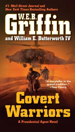 W. E. B. Griffin & William E. Butterworth IV - Covert Warriors