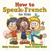 How To Speak French For Kids  A Childrens Learn French Books