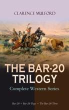 THE BAR-20 TRILOGY - Complete Western Series: Bar-20 + Bar-20 Days + The Bar-20 Three
