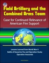 Field Artillery And The Combined Arms Team Case For Continued Relevance Of American Fire Support  Lessons Learned From World War II Battle Of Kasserine Pas And Operation Husky Operation Anaconda