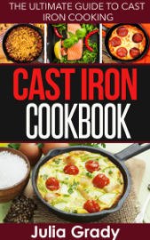 Cast Iron Cookbook: The Ultimate Guide to Cast Iron Cooking book