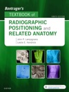 Bontragers Textbook Of Radiographic Positioning And Related Anatomy - E-Book