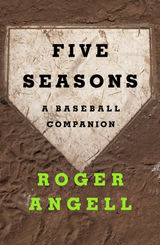 Five Seasons - Roger Angell - Roger Angell
