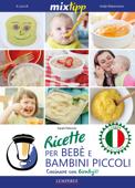 MIXtipp: Ricette per Bebé e Bambini Piccoli (italiano)