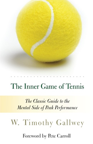 The Inner Game of Tennis - W. Timothy Gallwey, Pete Carroll & Zach Kleinman - W. Timothy Gallwey, Pete Carroll & Zach Kleinman
