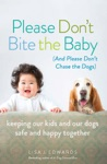 Please Dont Bite The Baby And Please Dont Chase The Dogs