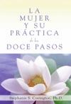 La Mujer Y Su Practica De Los Doce Pasos A Womans Way Through The Twelve Steps