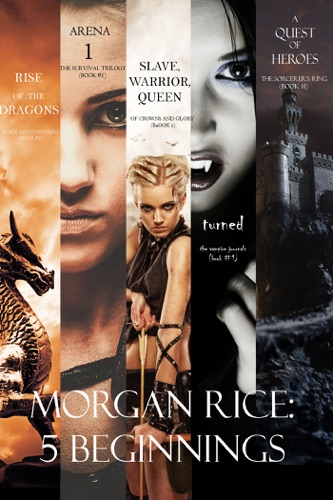 Morgan Rice - Morgan Rice: 5 Beginnings (Turned, Arena one, A Quest of Heroes, Rise of the Dragons, and Slave, Warrior, Queen)
