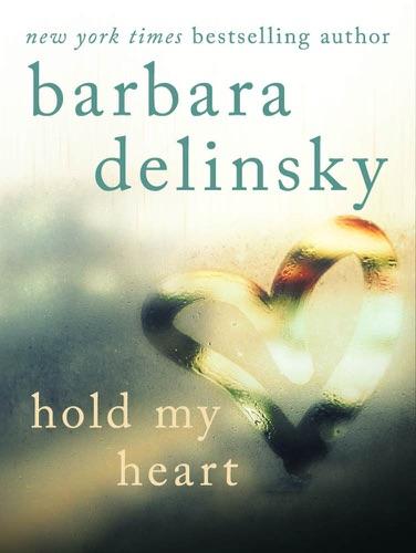 Barbara Delinsky - Hold My Heart