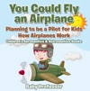 You Could Fly An Airplane Planning To Be A Pilot For Kids - How Airplanes Work - Childrens Aeronautics  Astronautics Books