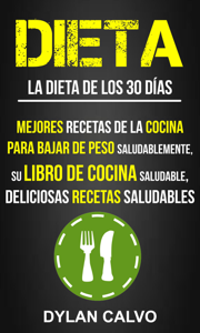 Dieta: La dieta de los 30 días:  Mejores Recetas de la Cocina Para Bajar de Peso Saludablemente, su Libro de Cocina Saludable, Deliciosas Recetas Saludables Book Review