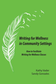 Writing for Wellness in Community Settings: How to Facilitate a Writing for Wellness Class