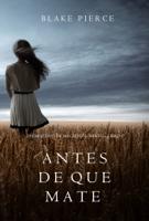 Antes de que Mate (Un Misterio con Mackenzie White—Libro 1)