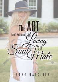 The Art (and Science) of Loving Your Soulmate: Men...Read This Book, Women...If He Won't, Buy It for Him!