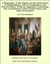 A Biography Of The Signers Of The Declaration Of Independence And Of Washington And Patrick Henry With An Appendix Containing The Constitution Of The United States And Other Documents